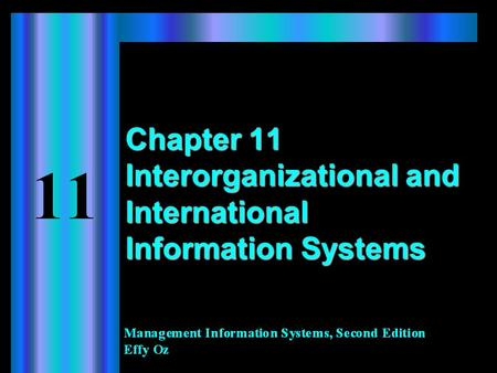 Chapter 11 Interorganizational and International Information Systems.