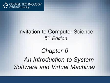 Invitation to Computer Science 5 th Edition Chapter 6 An Introduction to System Software and Virtual Machine s.