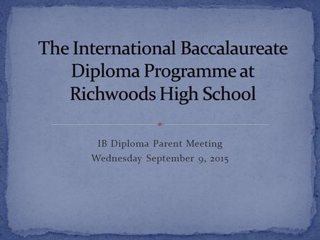 IB Diploma Parent Meeting Wednesday September 9, 2015.