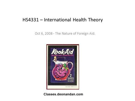 HS4331 – International Health Theory Oct 6, 2008 - The Nature of Foreign Aid. Classes.deonandan.com.