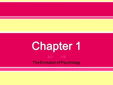  The Evolution of Psychology.  Prior to 1879 o Physiology and philosophy scholars studying questions about the mind  Wilhelm Wundt (1832-1920) - University.