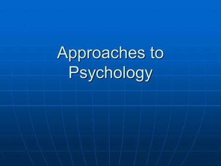 Approaches to Psychology. Historical Approaches Structuralism: Elements of the Mind Wilhelm Wundt Wilhelm Wundt The study of the most basic elements.