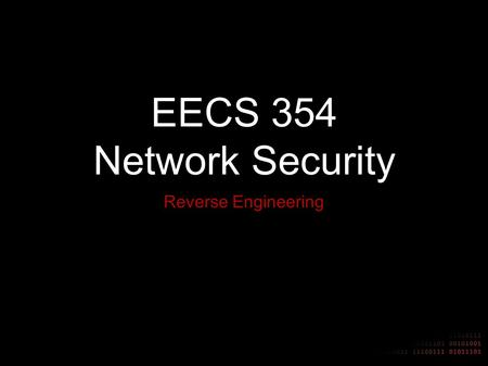 EECS 354 Network Security Reverse Engineering. Introduction Preventing Reverse Engineering Reversing High Level Languages Reversing an ELF Executable.
