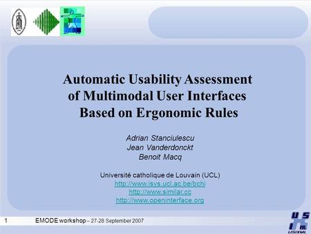 1EMODE workshop – 27-28 September 2007 Automatic Usability Assessment of Multimodal User Interfaces Based on Ergonomic Rules Adrian Stanciulescu Jean Vanderdonckt.