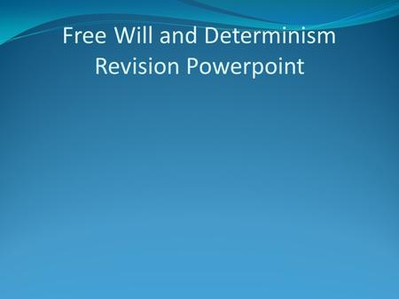 Free Will and Determinism Revision Powerpoint. Key Words to be happy with Free will – autonomy, freedom to choose on the basis of reason Scientific worldview.