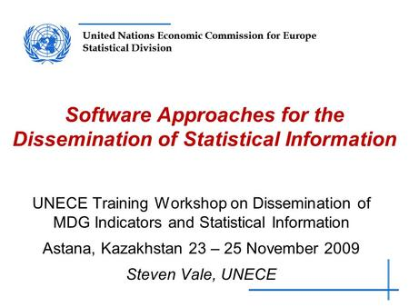 United Nations Economic Commission for Europe Statistical Division Software Approaches for the Dissemination of Statistical Information UNECE Training.