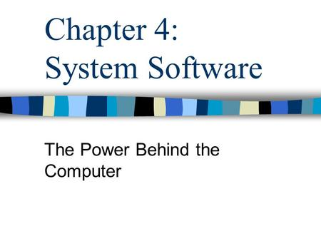 Chapter 4: System Software The Power Behind the Computer.