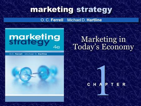 O. C. Ferrell Michael D. Hartline marketing strategy Marketing in Today's Economy 1 1 C H A P T E R.