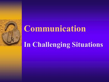 Communication In Challenging Situations. COMMUNICATION For those with Memory Loss/Confusion  Slow Down  Use Short and Simple Words and Sentences  Use.