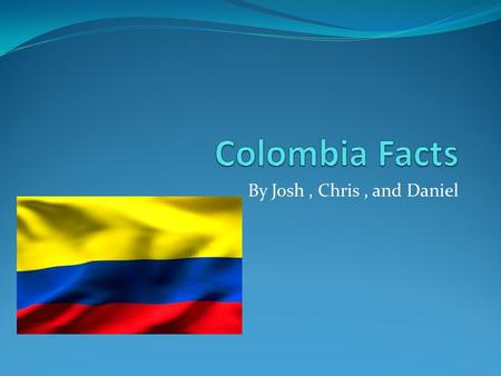 By Josh, Chris, and Daniel. Soccer Soccer is a popular sport in Colombia.
