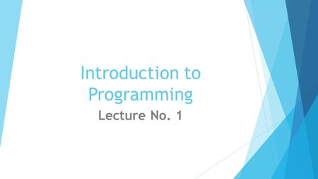 Introduction to Programming Lecture No. 1. Books  Deitel & Deitel :– C++ How to Program  Kernighan and Ritchie:- The C Programming Language.