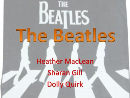 Heather MacLean Sharan Gill Dolly Quirk. The British Invasion was a great rise in popularity of British bands, hairstyles, and clothing during the 1960's.