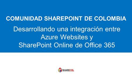 23/04/2017 Desarrollando una integración entre Azure Websites y SharePoint Online de Office 365.