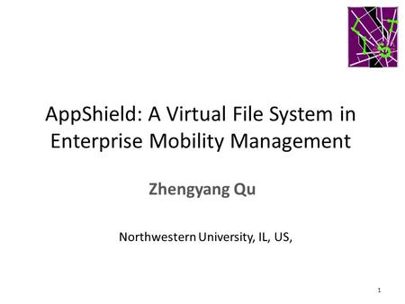 AppShield: A Virtual File System in Enterprise Mobility Management Zhengyang Qu 1 Northwestern University, IL, US,