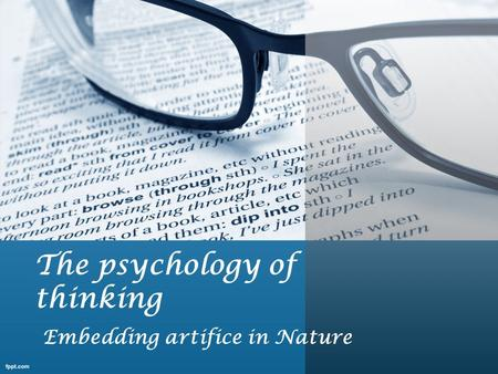 The psychology of thinking Embedding artifice in Nature.