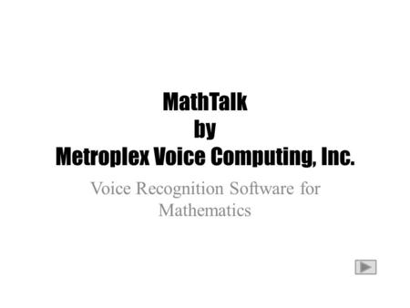 MathTalk by Metroplex Voice Computing, Inc. Voice Recognition Software for Mathematics.