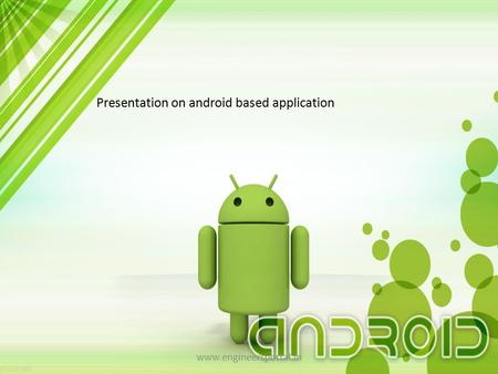 Presentation on android based application www.engineersportal.in.