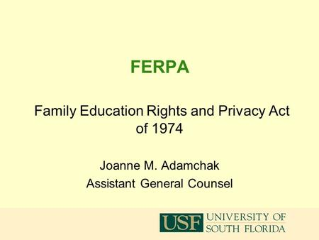 1 FERPA Family Education Rights and Privacy Act of 1974 Joanne M. Adamchak Assistant General Counsel.