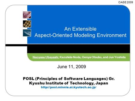 POSL (Principles of Software Languages) Gr. Kyushu Institute of Technology, Japan  An Extensible Aspect-Oriented Modeling.