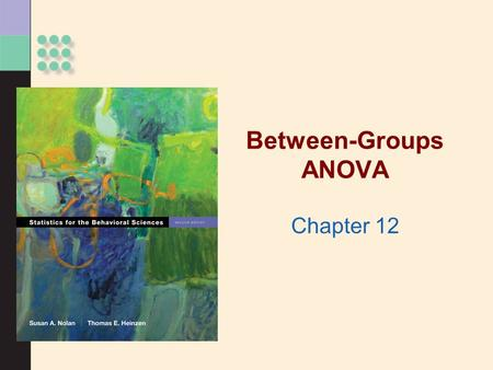 Between-Groups ANOVA Chapter 12. >When to use an F distribution Working with more than two samples >ANOVA Used with two or more nominal independent variables.