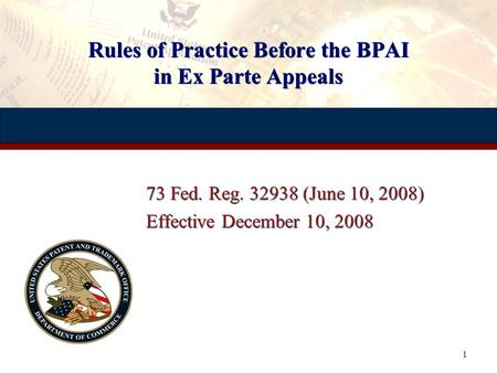 1 Rules of Practice Before the BPAI in Ex Parte Appeals 73 Fed. Reg. 32938 (June 10, 2008) Effective December 10, 2008 73 Fed. Reg. 32938 (June 10, 2008)