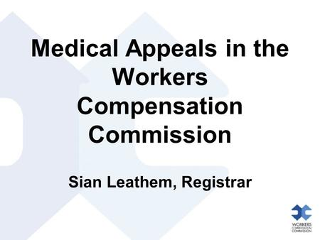 Medical Appeals in the Workers Compensation Commission Sian Leathem, Registrar.