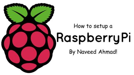By Naveed Ahmad! How to setup a. First of all, what are the parts of a Raspberry Pi? Source: