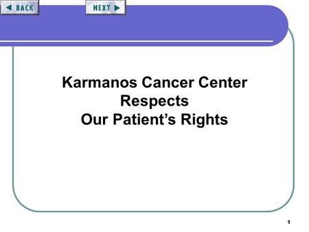1 Karmanos Cancer Center Respects Our Patient's Rights.