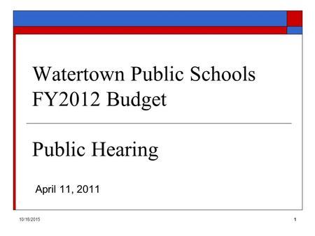 10/18/20151 Watertown Public Schools FY2012 Budget Public Hearing April 11, 2011.