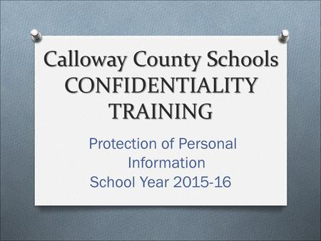 Calloway County Schools CONFIDENTIALITY TRAINING Protection of Personal Information School Year 2015-16.