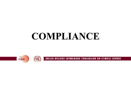 COMPLIANCE. Importance Environmental integrity Credibility of the carbon market Transparency in actions of Parties.