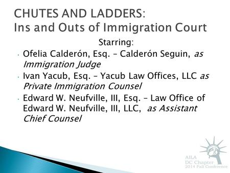 Starring: Ofelia Calderón, Esq. – Calderón Seguin, as Immigration Judge Ivan Yacub, Esq. – Yacub Law Offices, LLC as Private Immigration Counsel Edward.