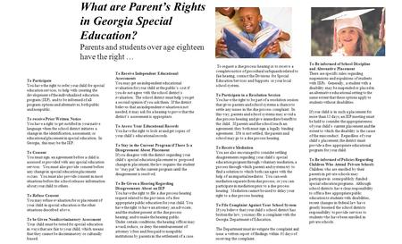 What are Parent's Rights in Georgia Special Education? Parents and students over age eighteen have the right … To Participate You have the right to refer.
