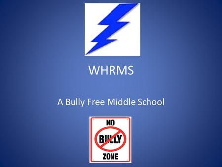 WHRMS A Bully Free Middle School. What is Harassment, Intimidation and Bullying (H.I.B.)? Harassment, intimidation or bullying means any gesture, any.