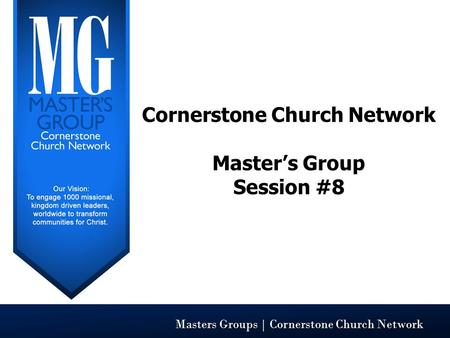 Masters Groups | Cornerstone Church Network Cornerstone Church Network Master's Group Session #8.