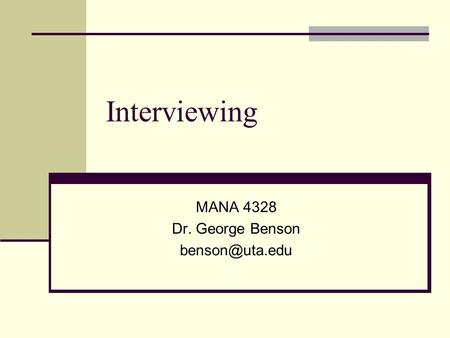 Interviewing MANA 4328 Dr. George Benson
