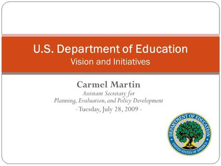 Carmel Martin Assistant Secretary for Planning, Evaluation, and Policy Development - Tuesday, July 28, 2009 - U.S. Department of Education Vision and Initiatives.