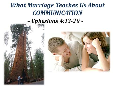 What Marriage Teaches Us About COMMUNICATION – Ephesians 4:13-20 -