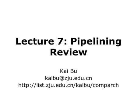 Lecture 7: Pipelining Review Kai Bu