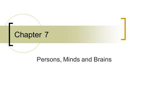 Chapter 7 Persons, Minds and Brains. What is a Person? What is the difference between you and an orangutan?