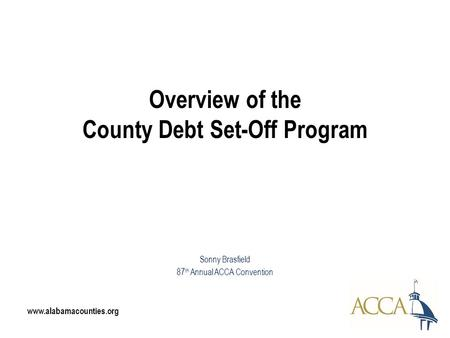 Overview of the County Debt Set-Off Program Sonny Brasfield 87 th Annual ACCA Convention www.alabamacounties.org.