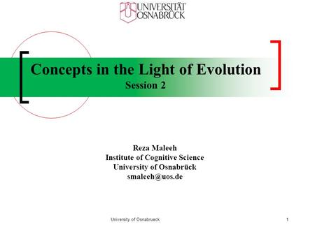 Concepts in the Light of Evolution Session 2 Reza Maleeh Institute of Cognitive Science University of Osnabrück University of Osnabrueck1.