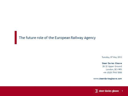 Public hearing on the 4 th Package 1 The future role of the European Railway Agency Tuesday, 07 May 2013 Steer Davies Gleave 28-32 Upper Ground London,