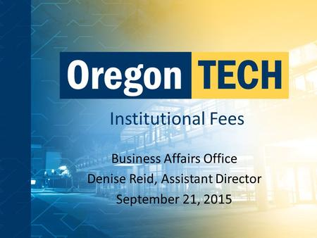 Institutional Fees Business Affairs Office Denise Reid, Assistant Director September 21, 2015.