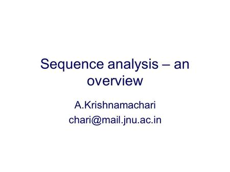 Sequence analysis – an overview A.Krishnamachari