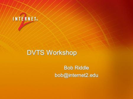 DVTS Workshop Bob Riddle Bob Riddle