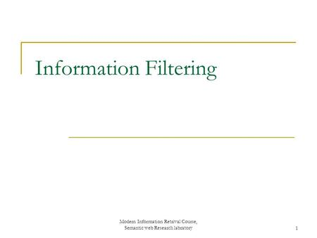 Modern Information Retrival Course, Semantic web Research labratory1 Information Filtering.