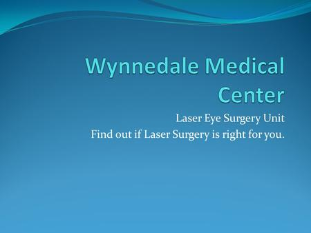 Laser Eye Surgery Unit Find out if Laser Surgery is right for you.