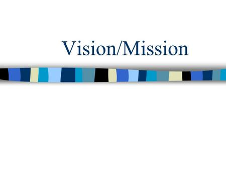 Vision/Mission. Visions are: n Positive & Inspiring n Developed by the Leader n Shared by the Team n Comprehensive & Detailed.