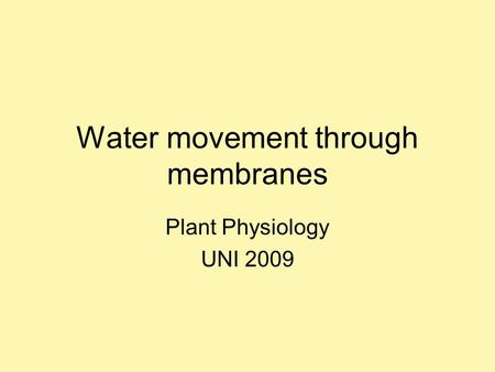 Water movement through membranes Plant Physiology UNI 2009.